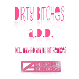ADA 001 A.D.D. — DIRTY BITCHES